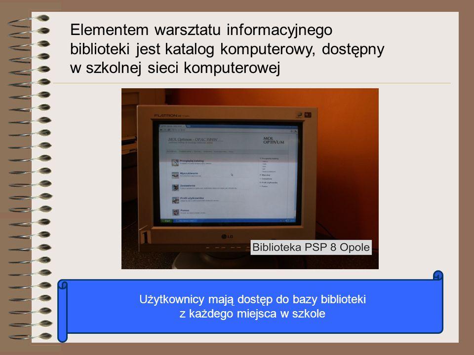 Elementem warsztatu informacyjnego biblioteki jest katalog komputerowy, dostępny w szkolnej sieci komputerowej
