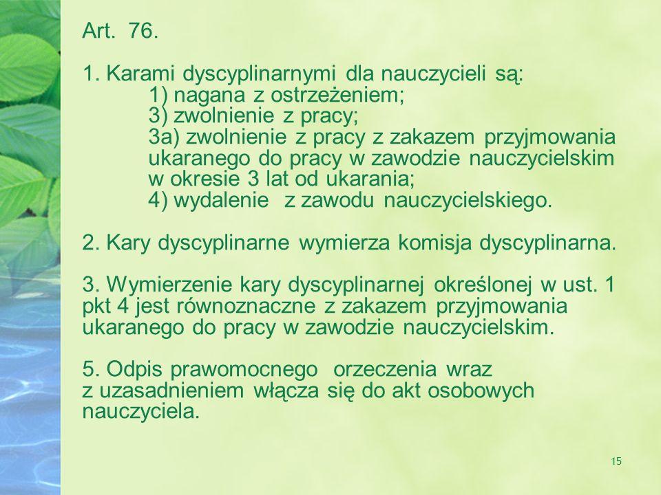 Art. 76. 1. Karami dyscyplinarnymi dla nauczycieli są: 1) nagana z ostrzeżeniem; 3) zwolnienie z pracy;