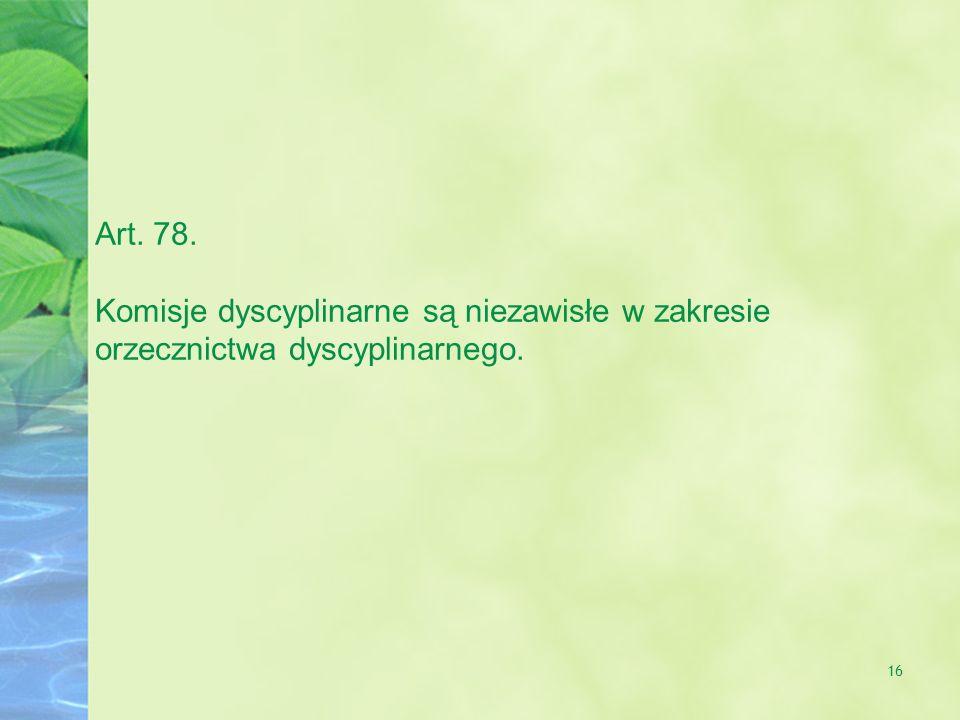 Art. 78. Komisje dyscyplinarne są niezawisłe w zakresie orzecznictwa dyscyplinarnego.