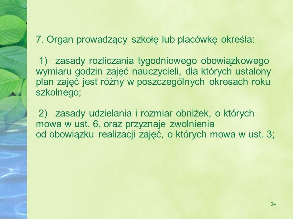 7. Organ prowadzący szkołę lub placówkę określa: