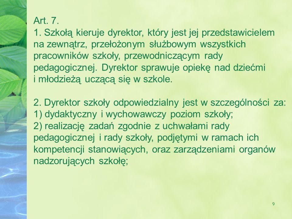 Art. 7. 1. Szkołą kieruje dyrektor, który jest jej przedstawicielem.
