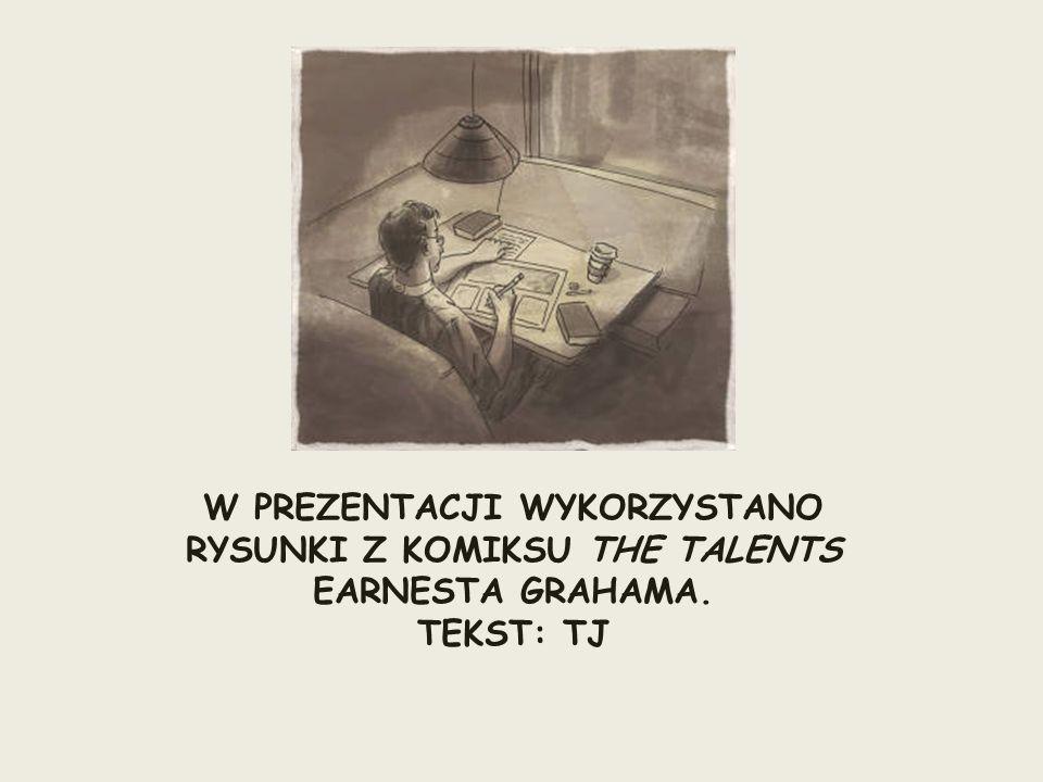 W PREZENTACJI WYKORZYSTANO RYSUNKI Z KOMIKSU THE TALENTS EARNESTA GRAHAMA.