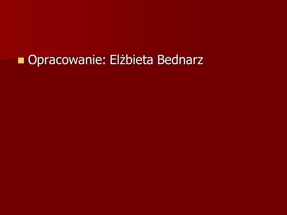 Opracowanie: Elżbieta Bednarz
