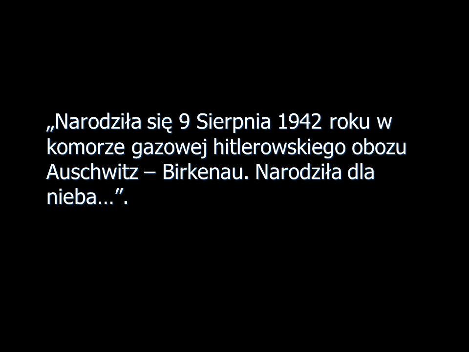 """""""Narodziła się 9 Sierpnia 1942 roku w komorze gazowej hitlerowskiego obozu Auschwitz – Birkenau."""