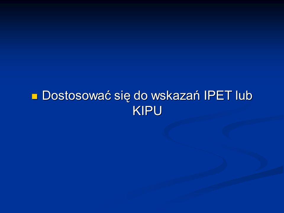Dostosować się do wskazań IPET lub KIPU