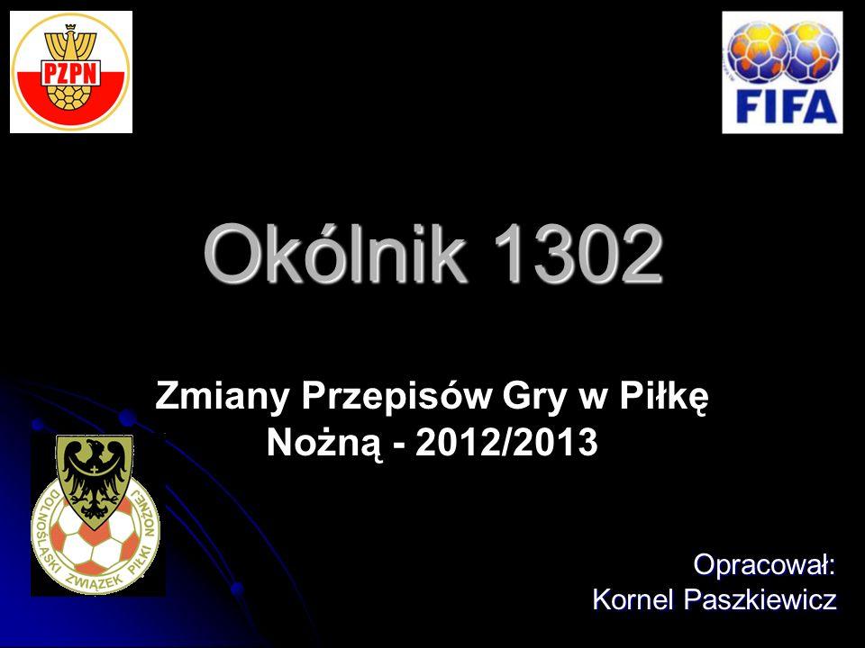 Zmiany Przepisów Gry w Piłkę Nożną - 2012/2013