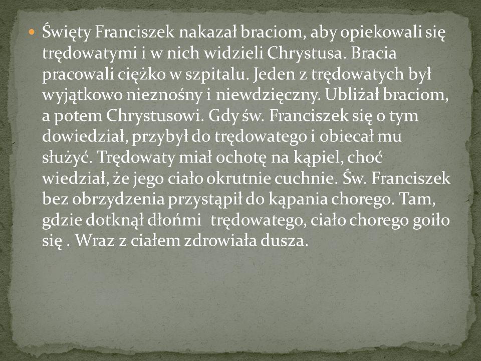 Święty Franciszek nakazał braciom, aby opiekowali się trędowatymi i w nich widzieli Chrystusa.