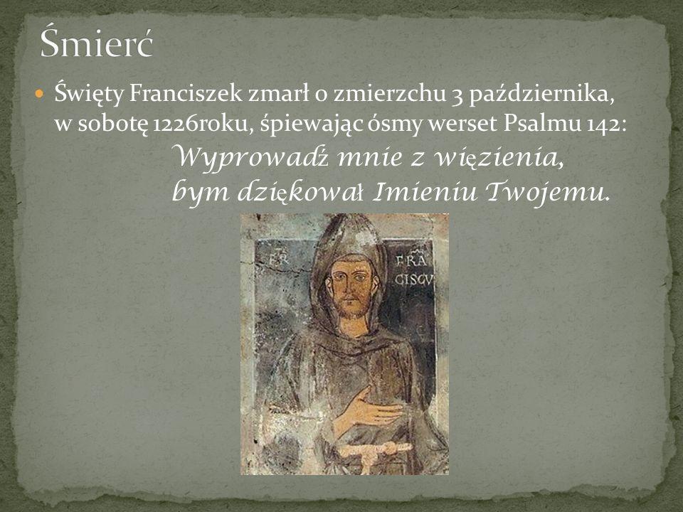 Śmierć Święty Franciszek zmarł o zmierzchu 3 października, w sobotę 1226roku, śpiewając ósmy werset Psalmu 142:
