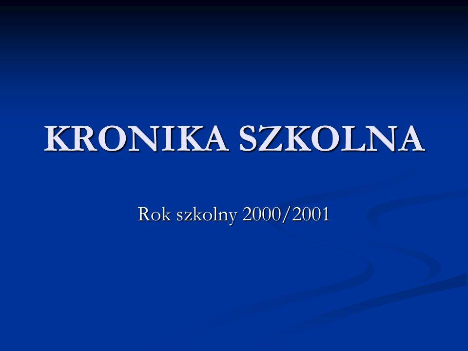 KRONIKA SZKOLNA Rok szkolny 2000/2001