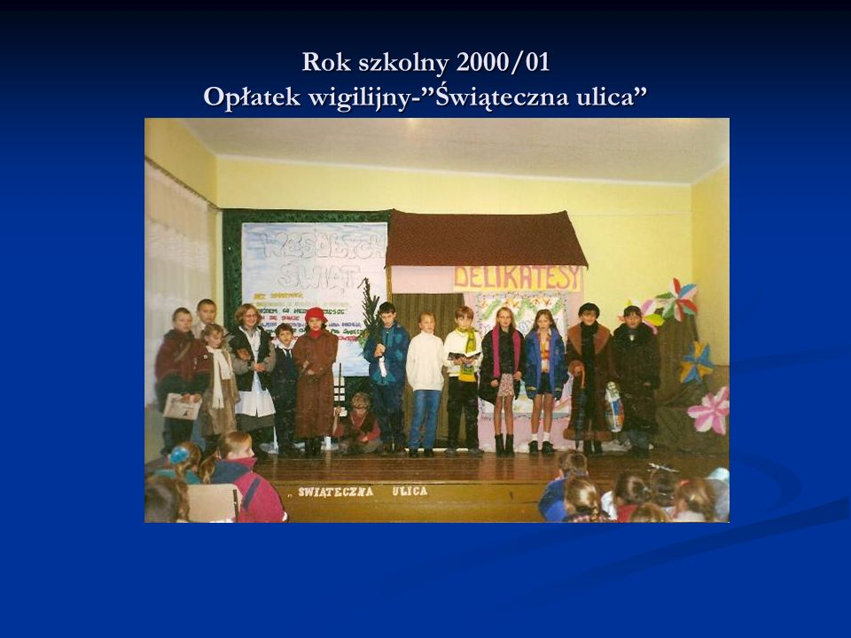 Rok szkolny 2000/01 Opłatek wigilijny- Świąteczna ulica