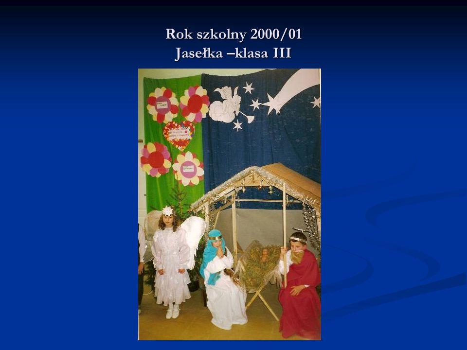 Rok szkolny 2000/01 Jasełka –klasa III