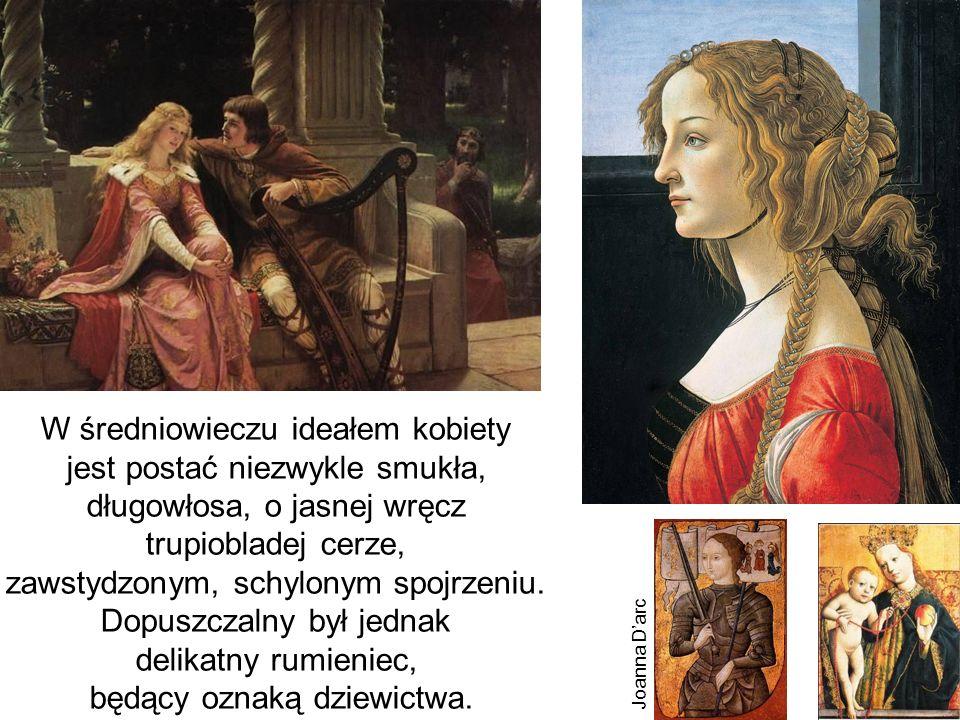 W średniowieczu ideałem kobiety jest postać niezwykle smukła,