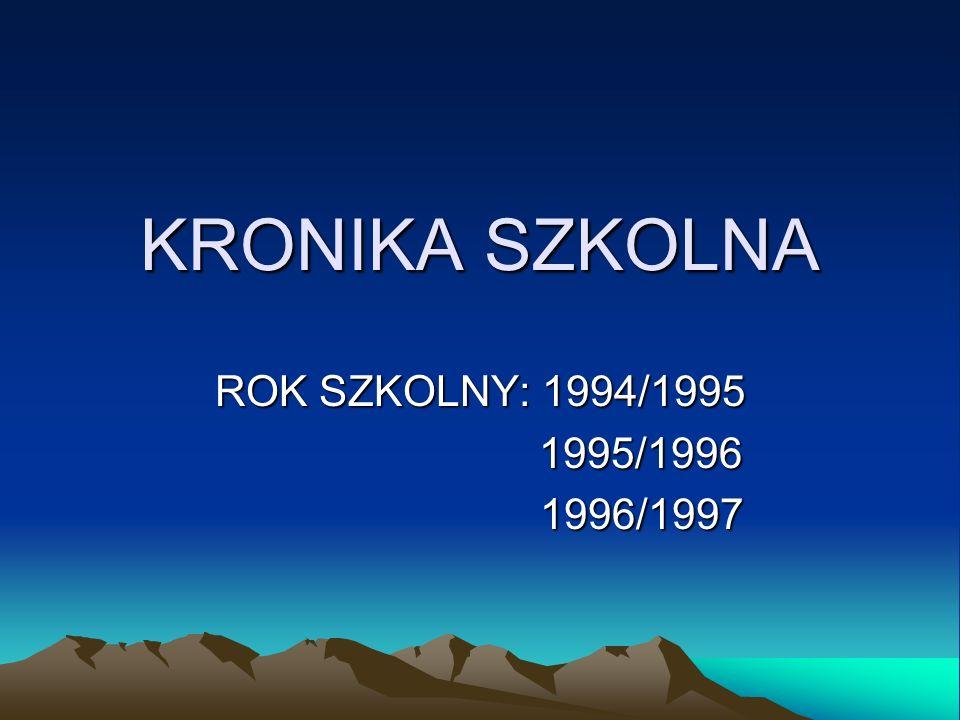 KRONIKA SZKOLNA ROK SZKOLNY: 1994/1995 1995/1996 1996/1997