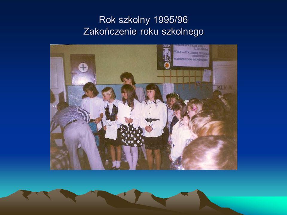 Rok szkolny 1995/96 Zakończenie roku szkolnego