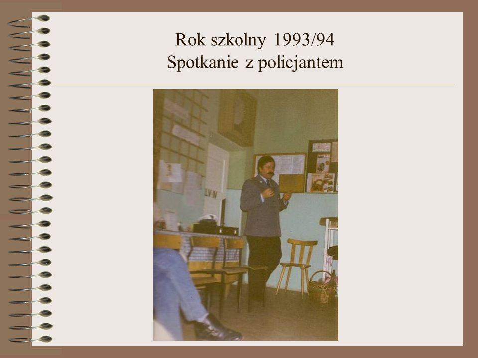 Rok szkolny 1993/94 Spotkanie z policjantem