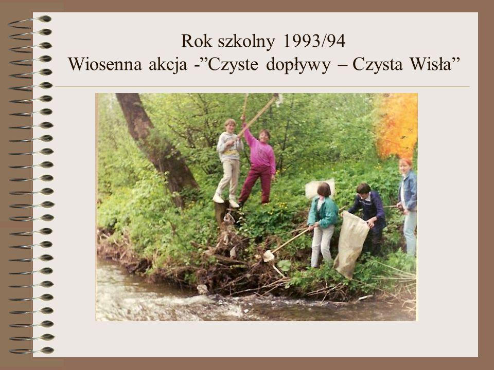 Rok szkolny 1993/94 Wiosenna akcja - Czyste dopływy – Czysta Wisła