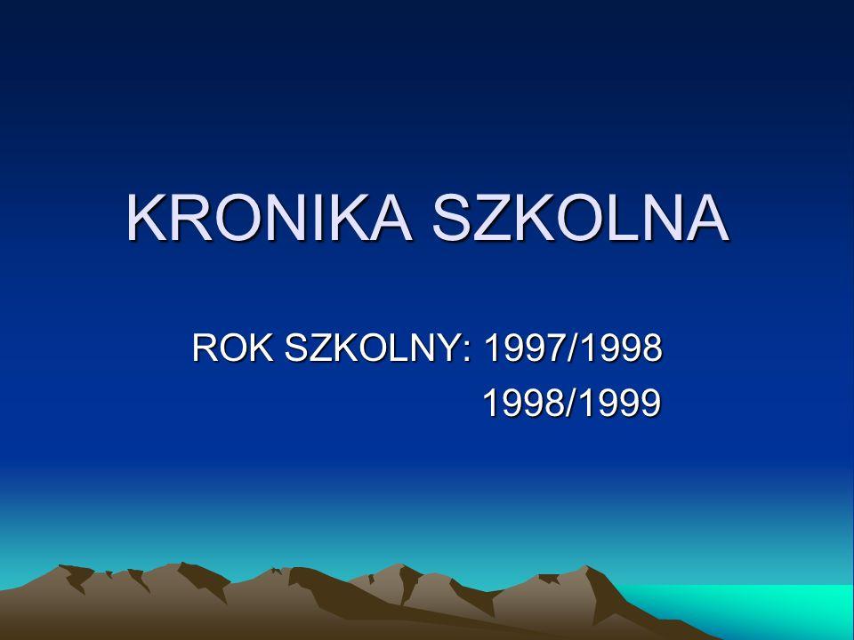 KRONIKA SZKOLNA ROK SZKOLNY: 1997/1998 1998/1999