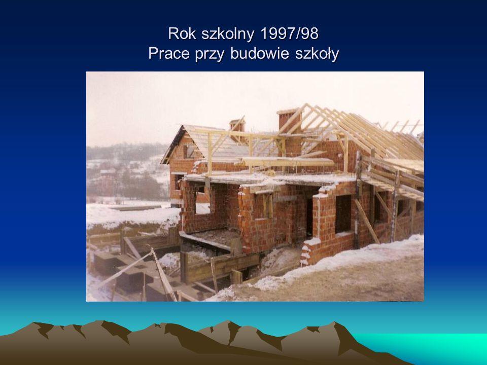 Rok szkolny 1997/98 Prace przy budowie szkoły