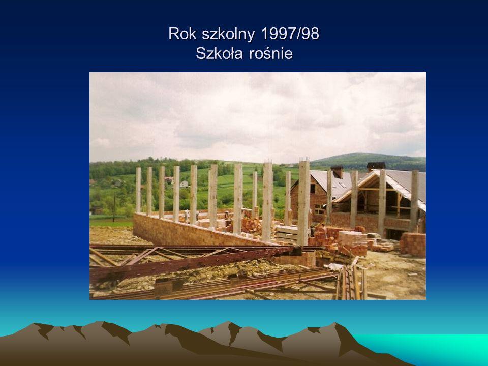 Rok szkolny 1997/98 Szkoła rośnie