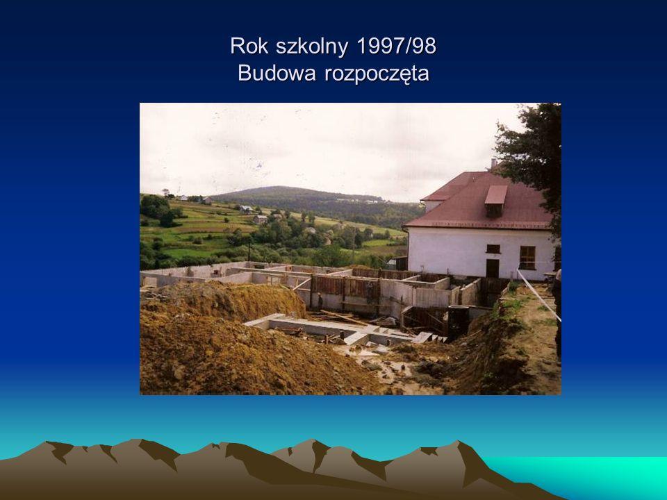 Rok szkolny 1997/98 Budowa rozpoczęta