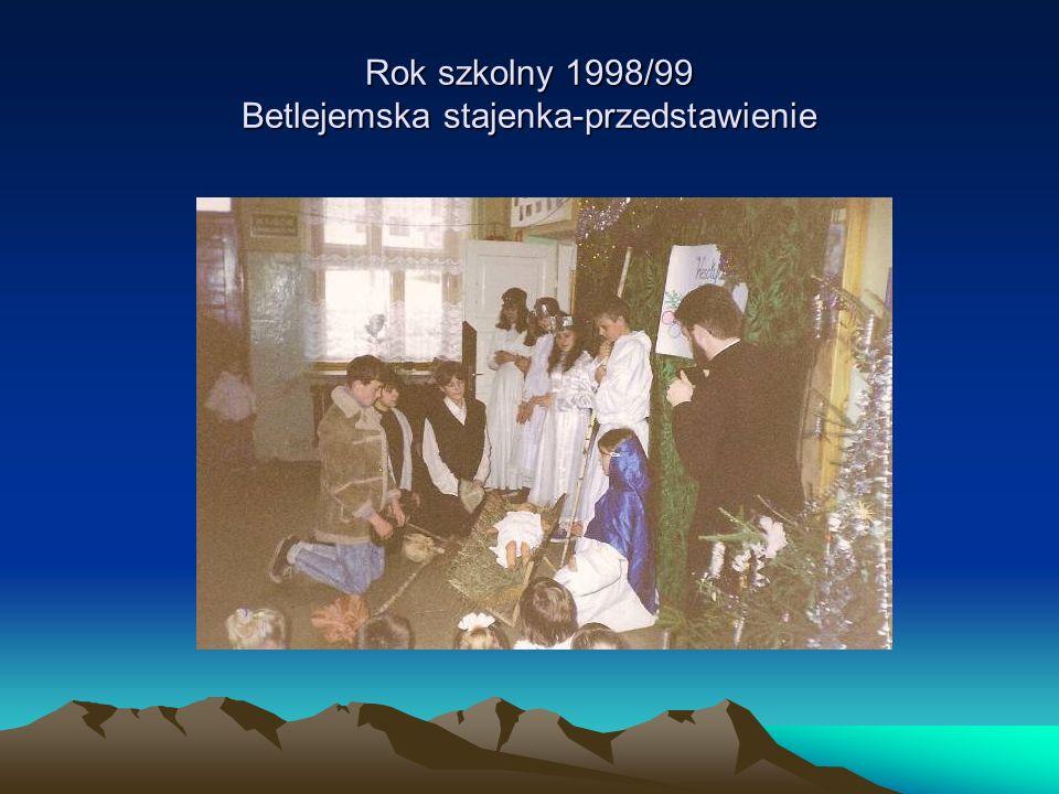 Rok szkolny 1998/99 Betlejemska stajenka-przedstawienie
