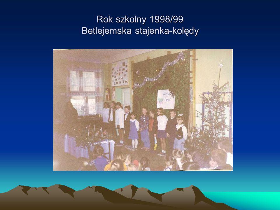 Rok szkolny 1998/99 Betlejemska stajenka-kolędy