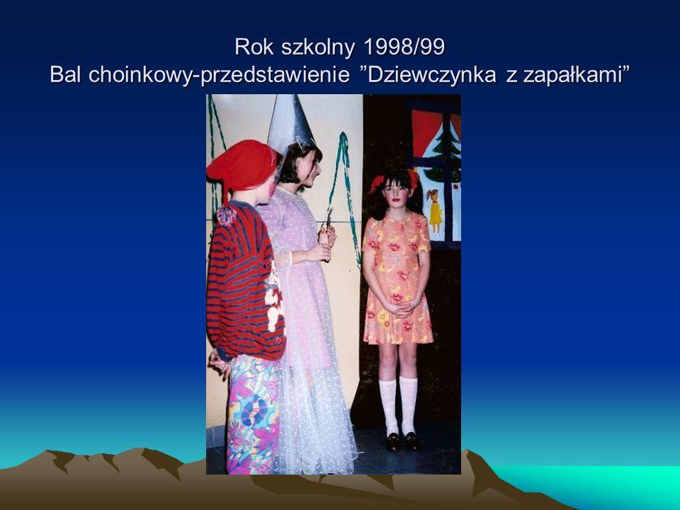 Rok szkolny 1998/99 Bal choinkowy-przedstawienie Dziewczynka z zapałkami