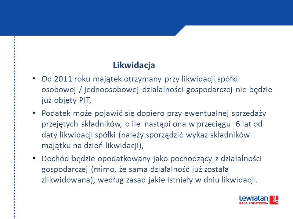 Likwidacja Od 2011 roku majątek otrzymany przy likwidacji spółki osobowej / jednoosobowej działalności gospodarczej nie będzie już objęty PIT,