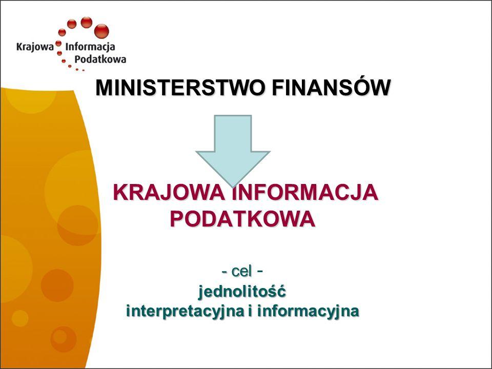 MINISTERSTWO FINANSÓW KRAJOWA INFORMACJA PODATKOWA - cel - jednolitość interpretacyjna i informacyjna