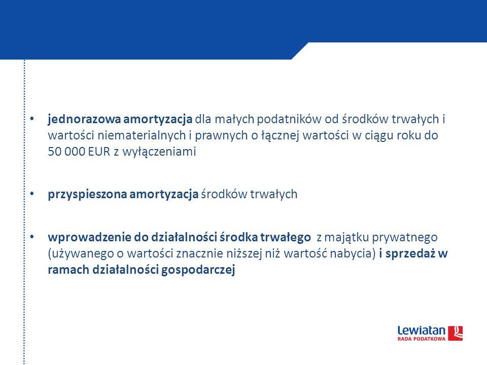 jednorazowa amortyzacja dla małych podatników od środków trwałych i wartości niematerialnych i prawnych o łącznej wartości w ciągu roku do 50 000 EUR z wyłączeniami