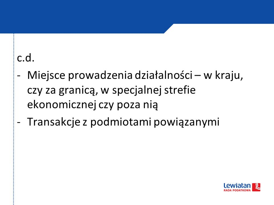 c.d. Miejsce prowadzenia działalności – w kraju, czy za granicą, w specjalnej strefie ekonomicznej czy poza nią.