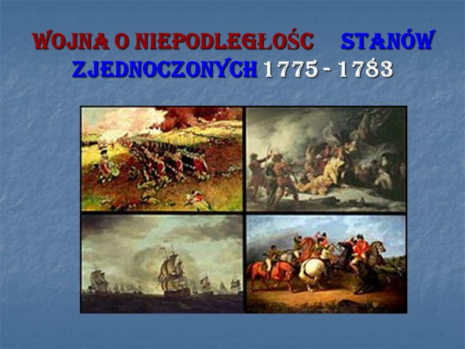WOJNA O NIEPODLEGŁOŚC STANÓW ZJEDNOCZONYCH 1775 - 1783