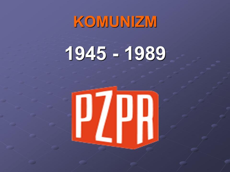 KOMUNIZM 1945 - 1989