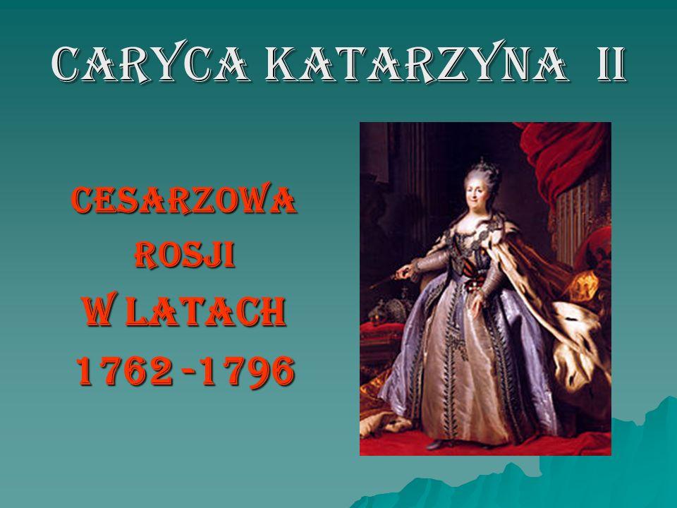 CARYCA KATARZYNA II CESARZOWA ROSJI W LATACH 1762 -1796