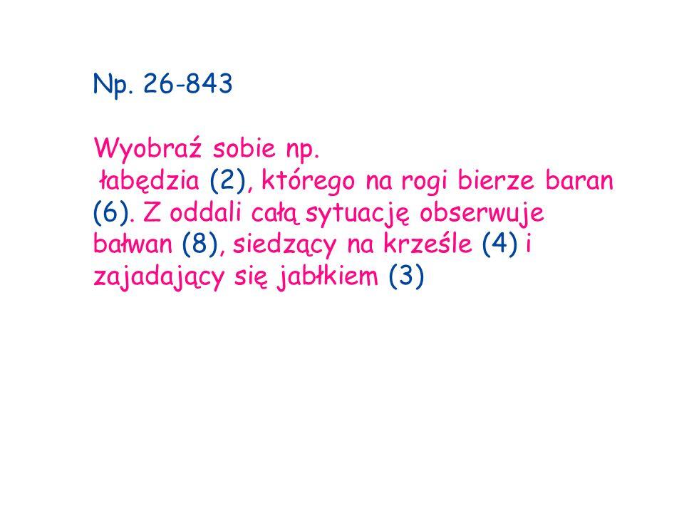 Np. 26-843 Wyobraź sobie np. łabędzia (2), którego na rogi bierze baran (6).