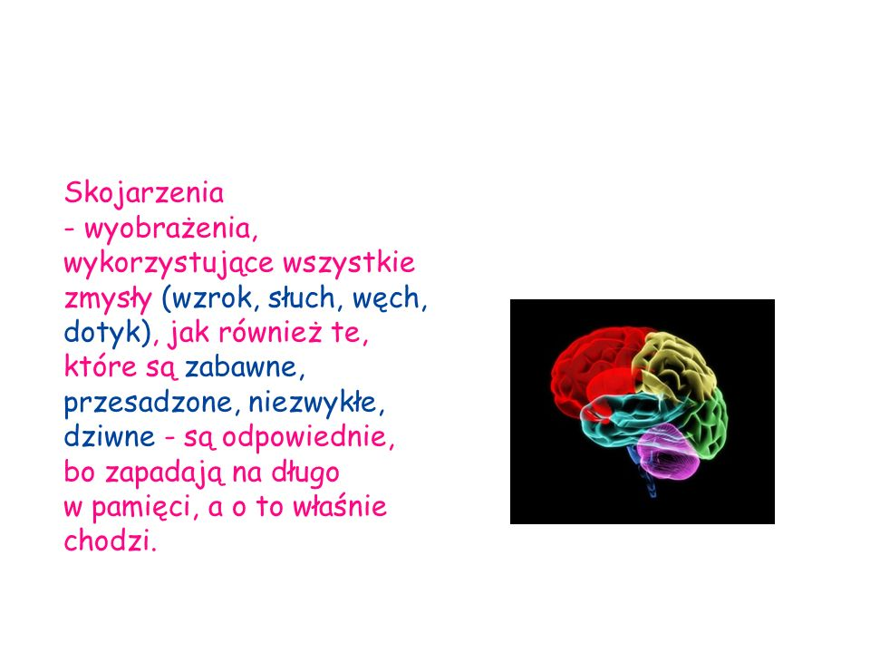 Skojarzenia - wyobrażenia, wykorzystujące wszystkie zmysły (wzrok, słuch, węch, dotyk), jak również te, które są zabawne, przesadzone, niezwykłe, dziwne - są odpowiednie,