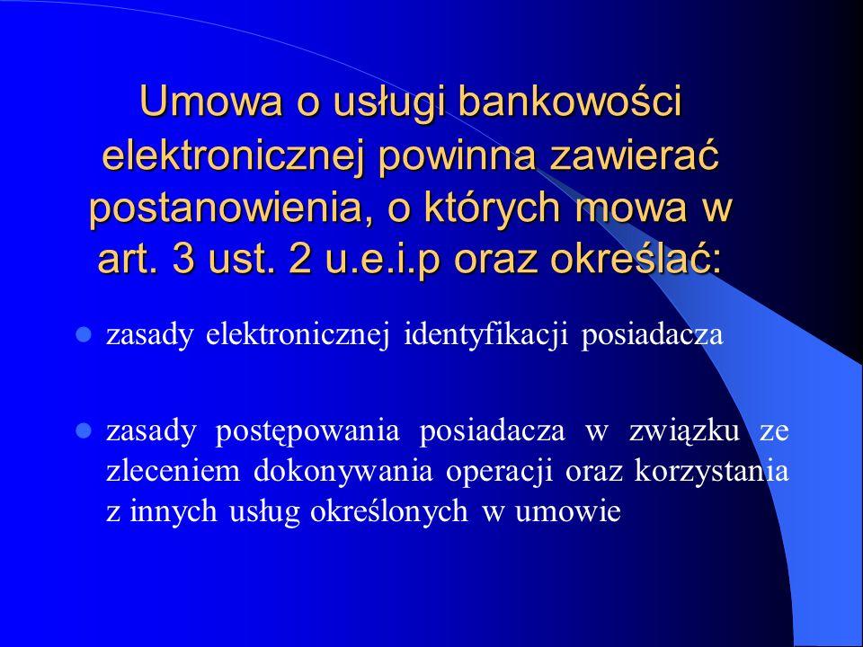 Umowa o usługi bankowości elektronicznej powinna zawierać postanowienia, o których mowa w art. 3 ust. 2 u.e.i.p oraz określać: