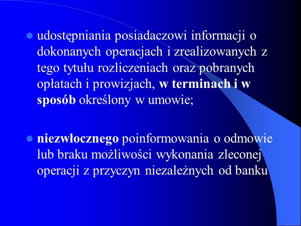 udostępniania posiadaczowi informacji o dokonanych operacjach i zrealizowanych z tego tytułu rozliczeniach oraz pobranych opłatach i prowizjach, w terminach i w sposób określony w umowie;
