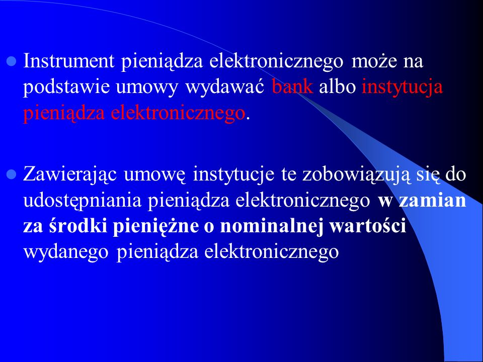 Instrument pieniądza elektronicznego może na podstawie umowy wydawać bank albo instytucja pieniądza elektronicznego.