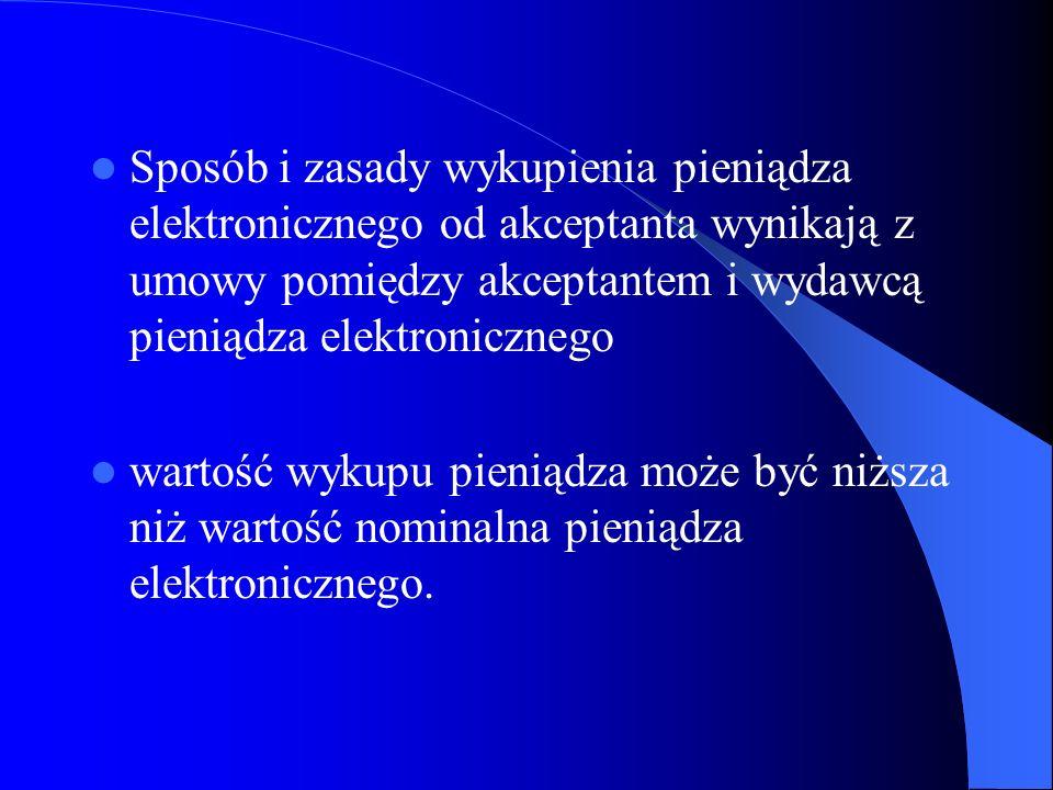 Sposób i zasady wykupienia pieniądza elektronicznego od akceptanta wynikają z umowy pomiędzy akceptantem i wydawcą pieniądza elektronicznego