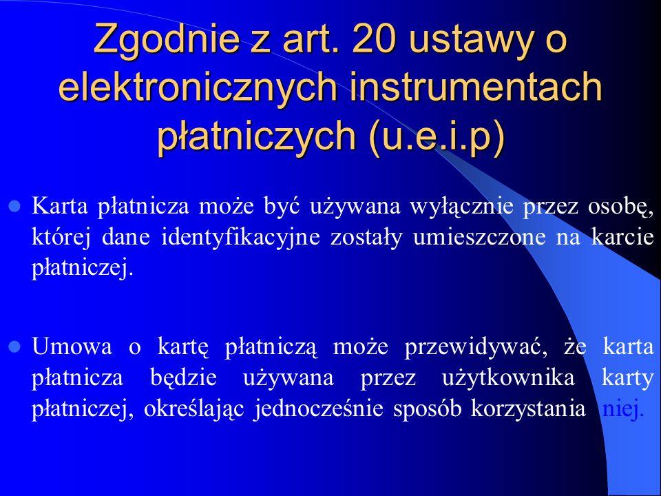 Zgodnie z art. 20 ustawy o elektronicznych instrumentach płatniczych (u.e.i.p)