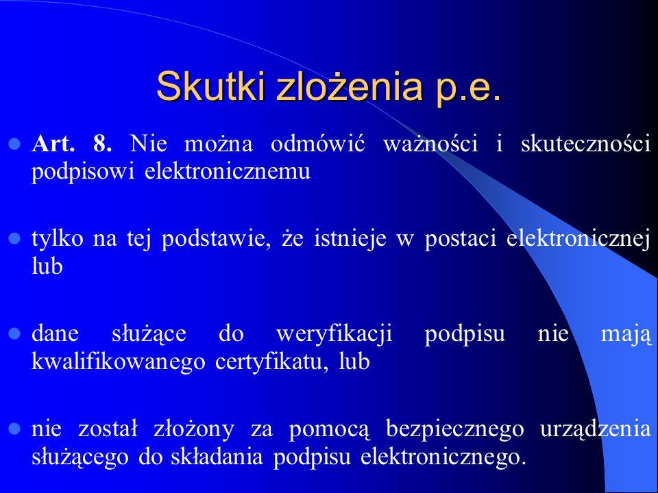 Skutki zlożenia p.e. Art. 8. Nie można odmówić ważności i skuteczności podpisowi elektronicznemu.