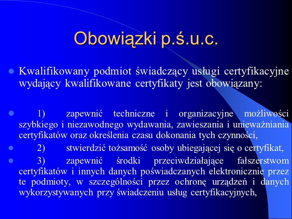 Obowiązki p.ś.u.c. Kwalifikowany podmiot świadczący usługi certyfikacyjne wydający kwalifikowane certyfikaty jest obowiązany: