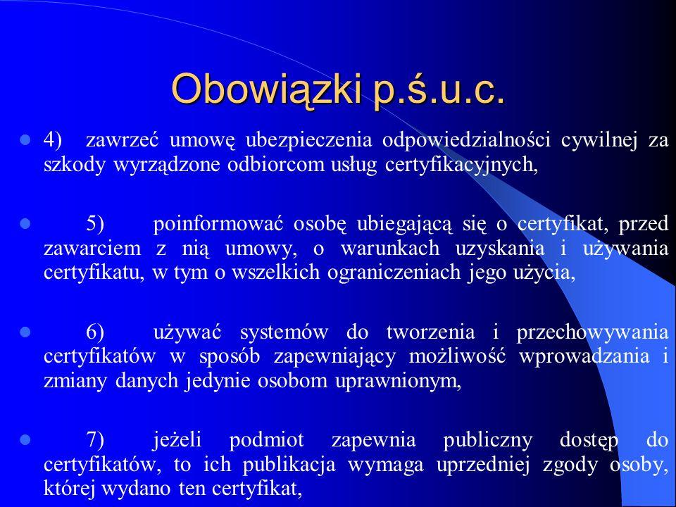 Obowiązki p.ś.u.c. 4) zawrzeć umowę ubezpieczenia odpowiedzialności cywilnej za szkody wyrządzone odbiorcom usług certyfikacyjnych,