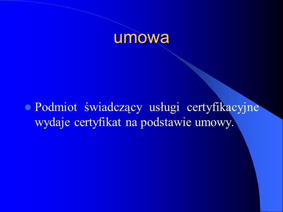 umowa Podmiot świadczący usługi certyfikacyjne wydaje certyfikat na podstawie umowy.