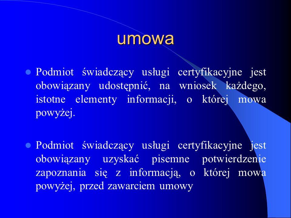 umowaPodmiot świadczący usługi certyfikacyjne jest obowiązany udostępnić, na wniosek każdego, istotne elementy informacji, o której mowa powyżej.