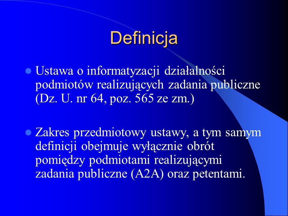 Definicja Ustawa o informatyzacji działalności podmiotów realizujących zadania publiczne (Dz. U. nr 64, poz. 565 ze zm.)