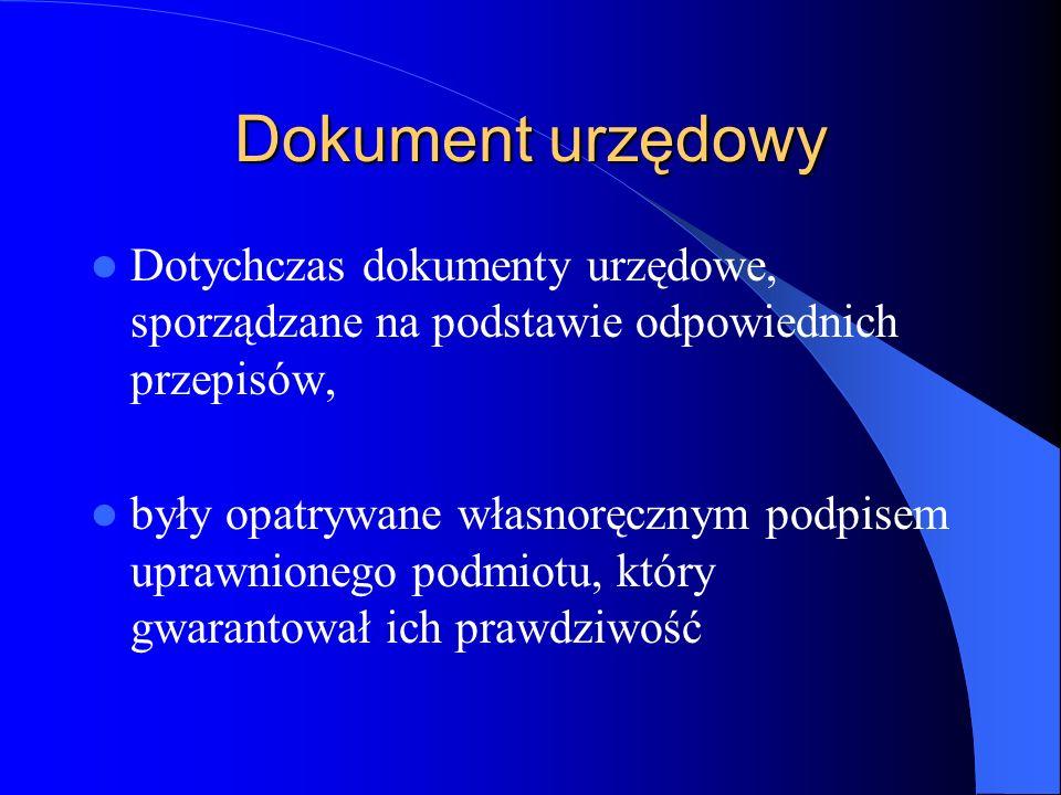 Dokument urzędowy Dotychczas dokumenty urzędowe, sporządzane na podstawie odpowiednich przepisów,