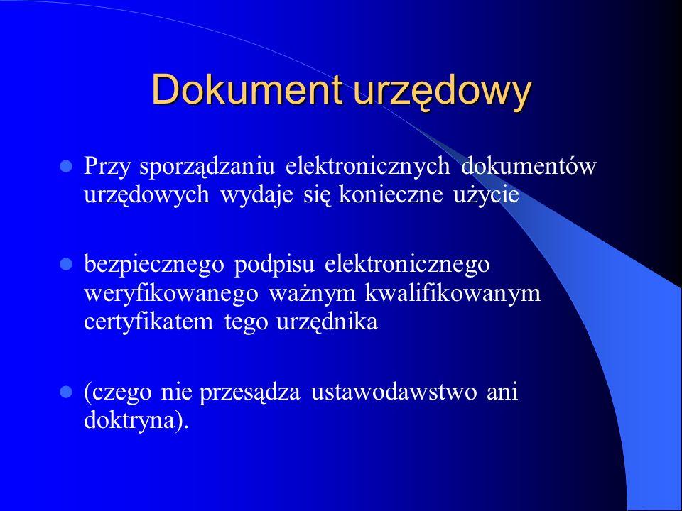 Dokument urzędowy Przy sporządzaniu elektronicznych dokumentów urzędowych wydaje się konieczne użycie.