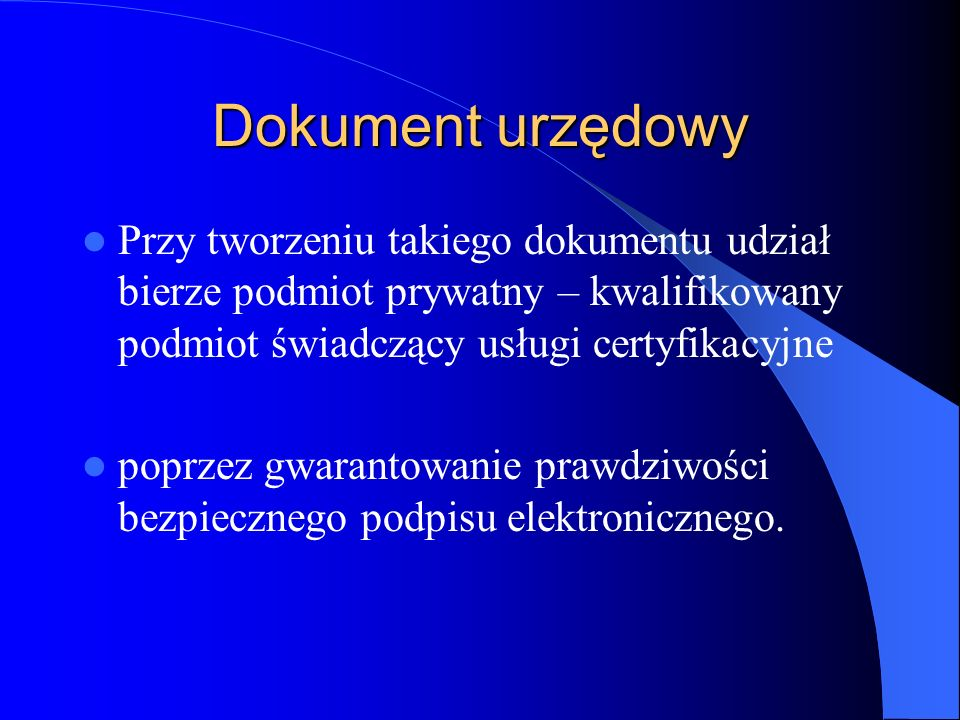 Dokument urzędowy Przy tworzeniu takiego dokumentu udział bierze podmiot prywatny – kwalifikowany podmiot świadczący usługi certyfikacyjne.